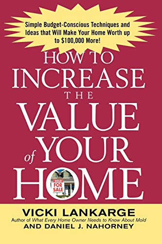 9780071436939: How to Increase the Value of Your Home: Simple, Budget-Conscious Techniques and Ideas That Will Make Your Home Worth Up to $100,000 More!