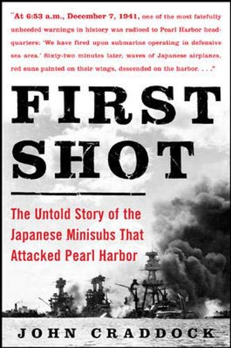 9780071437165: First Shot: The Untold Story of Japanese Minisubs That Attacked Pearl Harbor: The Untold Story of the Japanese Minisubs That Attacked Pearl Harbor