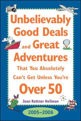 9780071438292: Unbelievably Good Deals and Great Adventures That You Absolutely Can't Get Unless You're over 50, 2005-2006 (Unbelievably Good Deals and Great Adventures ... Absolutely Can't Get Unless You're over 50)