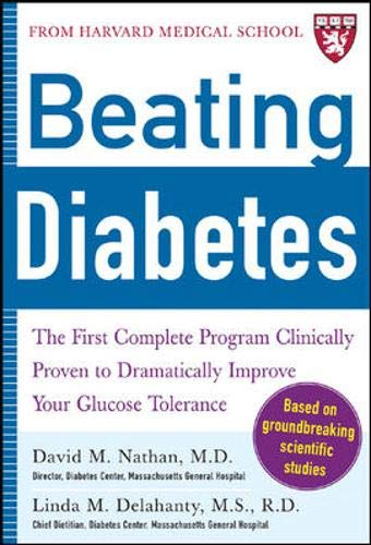 9780071438315: Beating Diabetes (A Harvard Medical School Book): The First Complete Program Clinically Proven to Dramatically Improve Your Glucose Tolerance