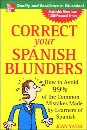 9780071438414: Correct Your Spanish Blunders: How to Avoid 99% of the Common Mistakes Made by Learners of Spanish