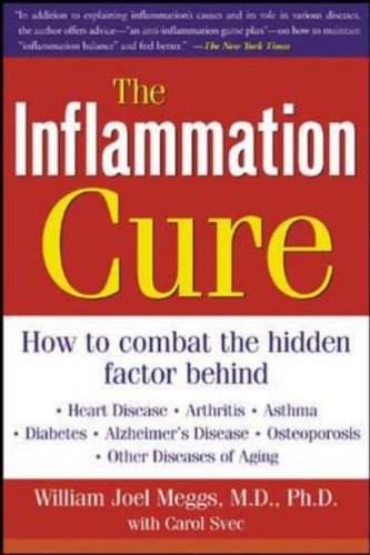 9780071438711: The Inflammation Cure: Simple Steps for Reversing heart disease, arthritis, asthma, diabetes, Alzheimer's disease, osteopor: Simple Steps for ... Osteoporosis, and Other Diseases of Aging