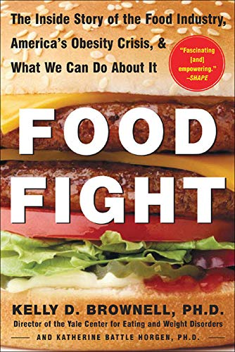 Food Fight: The Inside Story of the: Kelly D. Brownell,
