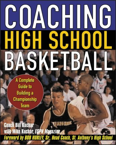 9780071438766: Coaching High School Basketball: A Complete Guide to Building a Championship Team