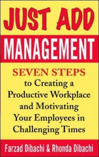 9780071439176: Just Add Management: Seven Steps to Creating a Productive Workplace and Motivating Your Employees in Challenging Times