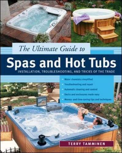 9780071439213: The Ultimate Guide to Spas and Hot Tubs : Troubleshooting and Tricks of the Trade