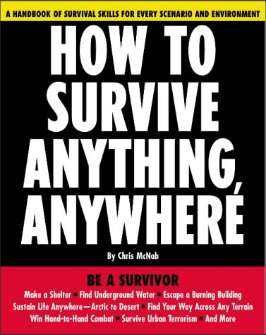 9780071440530: How to Survive Anything, Anywhere: A Handbook of Survival Skills for Every Scenario and Environment