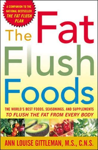 9780071440684: The Fat Flush Foods : The World's Best Foods, Seasonings, and Supplements to Flush the Fat From Every Body
