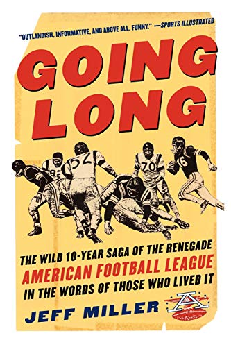 9780071441544: Going Long : The Wild Ten Year Saga of the Renegade American Football League in the Words of Those Who Lived It