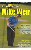 9780071441582: On Course With Mike Weir: Insights and Instructions from a Left-Hander on the Pga Tour