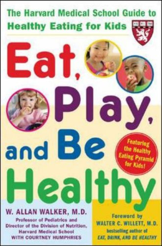 9780071441865: Eat, Play and Be Healthy: The Harvard Medical School Guide to Healthy Eating for Kids