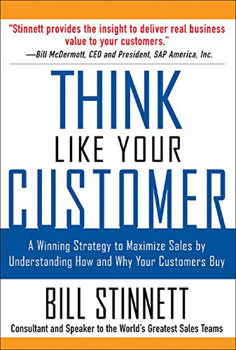 9780071441889: Think Like Your Customer: A Winning Strategy to Maximize Sales by Understanding and Influencing How and Why Your Customers Buy
