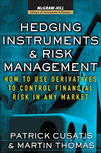 9780071443128: Hedging Instruments and Risk Management: How to Use Derivatives to Control Financial Risk in Any Market (McGraw-Hill Library of Investment and Finance)