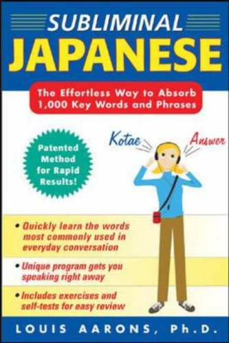 9780071443654: Subliminal Japanese (3CDs + Guide): The Effortless Way to Absorb 1000 Key Words and Phrases (Patented Method for Rapid Learning!)