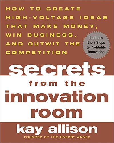9780071443753: Secrets from the Innovation Room: How to Create High-Voltage Ideas That Make Money, Win Business, and Outwit the Competition