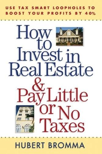9780071443784: How to Invest in Real Estate And Pay Little or No Taxes: Use Tax Smart Loopholes to Boost Your Profits By 40%