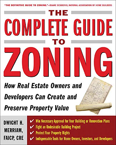 9780071443791: The Complete Guide to Zoning: How to Navigate the Complex and Expensive Maze of Zoning, Planning, Environmental, and Land-Use Law (Real Estate)