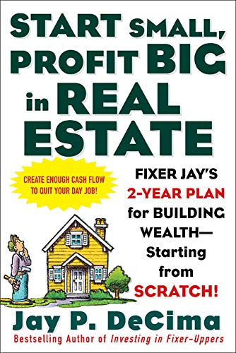 9780071443807: Start Small, Profit Big in Real Estate: Fixer Jay's 2-Year Plan for Building Wealth - Starting from Scratch