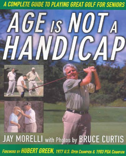 9780071444163: Age is Not a Handicap: A Complete Guide to Playing Great Golf for Seniors