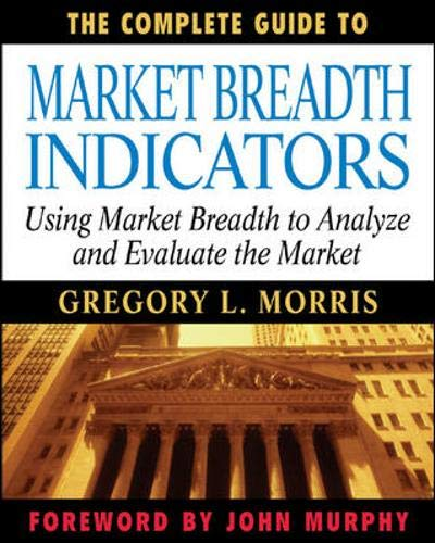 9780071444439: The Complete Guide to Market Breadth Indicators: How to Analyze and Evaluate market Direction and Strength
