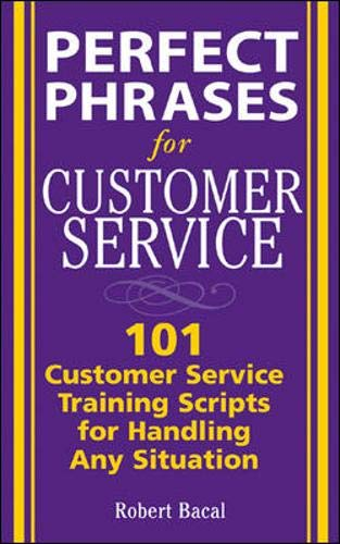 9780071444538: Perfect Phrases for Customer Service: Hundreds of Tools, Techniques, and Scripts for Handling Any Situation (Perfect Phrases Series)