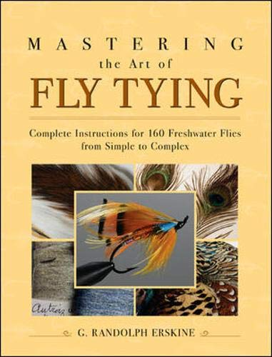 9780071444552: Mastering the Art of Fly Tying: Complete Instructions for 160 Freshwater Flies Progressing from Simple to Complex