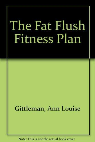 9780071445023: The Fat Flush Fitness Plan