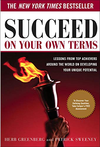 9780071445344: Succeed On Your Own Terms: Lessons From Top Achievers Around the World on Developing Your Unique Potential