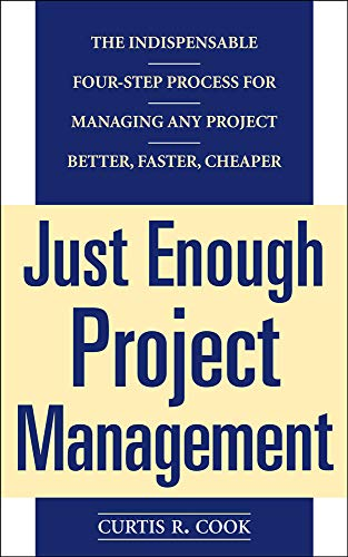 9780071445405: Just Enough Project Management: The Indispensable Four-step Process for Managing Any Project, Better, Faster, Cheaper