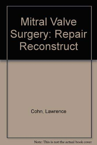 9780071445412: Mitral Valve Surgery: Repair, Reconstruction and Replacement