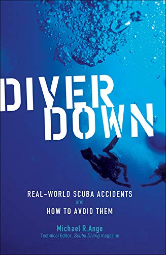 9780071445726: Diver Down: Real-World SCUBA Accidents and How to Avoid Them