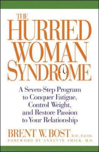 9780071445771: The Hurried Woman Syndrome: A 7-step Program to Conquer Fatigue, Control Weight and Restore Passion to Your Relationship