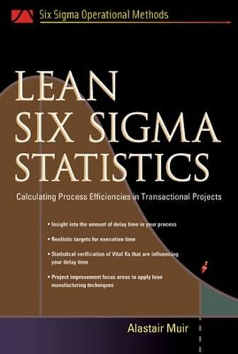 9780071445856: Lean Six Sigma Statistics: Calculating Process Efficiencies in Transactional Project (Six Sigman Operational Methods)