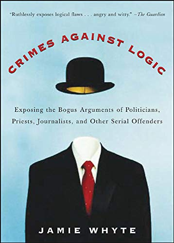 9780071446433: Crimes Against Logic: Exposing the Bogus Arguments of Politicians, Priests, Journalists, and Other Serial Offenders
