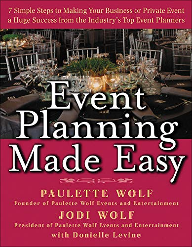 9780071446532: Event Planning Made Easy: 7 Simple Steps to Making Your Business or Private Event a Huge Success from the Industry's Top Event Planners