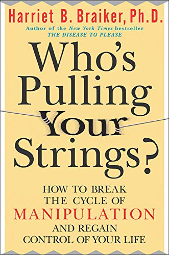 9780071446723: Who's Pulling Your Strings?: How to Break the Cycle of Manipulation and Regain Control of Your Life