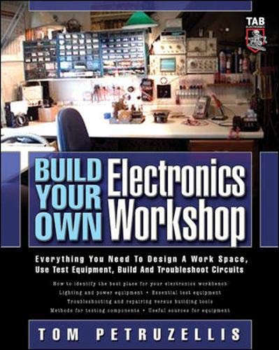 9780071447249: Build Your Own Electronics Workshop: Everything You Need to Design a Work Space, Use Test Equipment, Build and Troubleshoot Circuits (TAB Electronics Technician Library)