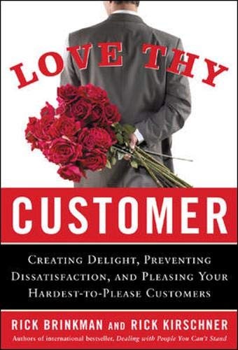 9780071448024: Love Thy Customer: Creating Delight, Preventing Dissatisfaction, and Pleasing Your Hardest-to-Please Customer