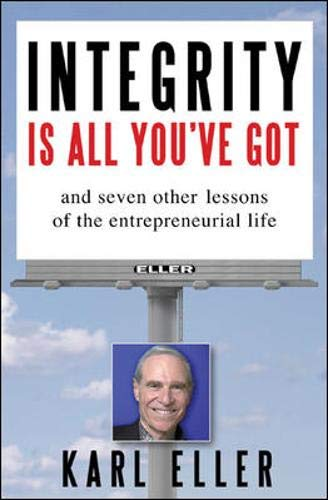 9780071448789: Integrity is All You've Got: And Seven Other Lessons of the Entrepreneurial Life