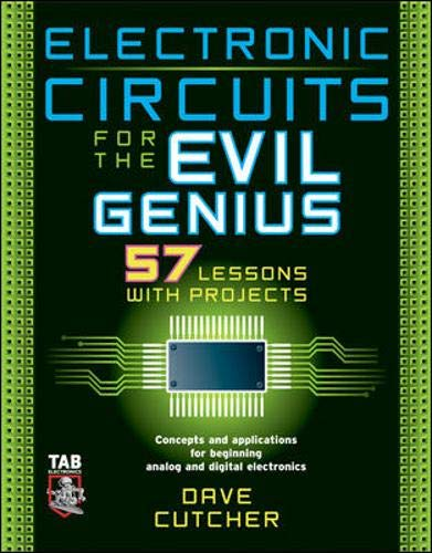 Electronic Circuits for the Evil Genius: 57 Lessons with Projects: Cutcher, Dave
