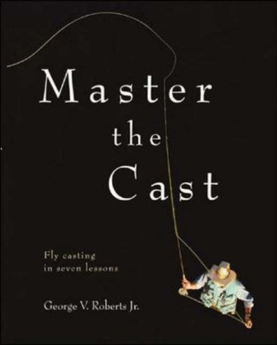 9780071449007: Master the Cast: Fly Casting in Seven Lessons