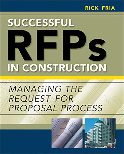 Successful RFPs in Construction: Managing the Request for Proposal Process: Richard Fria
