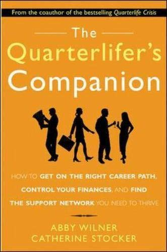 9780071450157: The Quarterlifer's Companion: How to Get on the Right Career Path, Control Your Finances, and FInd the Support Network You Need to Thrive