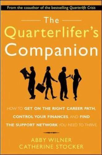 The Quarterlifer's Companion : How to Get: Abby Wilner,Catherine Stocker