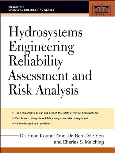 Hydrosystems Engineering Reliability Assessment and Risk Analysis: Yeou-Koung Tung; Ben-Chie