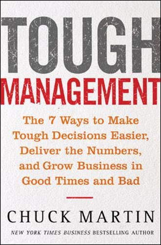 9780071452342: Tough Management: The 7 Winning Ways to Make Tough Decisions Easier, Deliver the Numbers, and Grow the Business in Good Times and Bad: The 7 Ways to ... and Grow Business in Good Times and Bad
