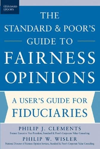 The Standard & Poor's Guide to Fairness Opinions: Clements, Philip, Wisler, Philip