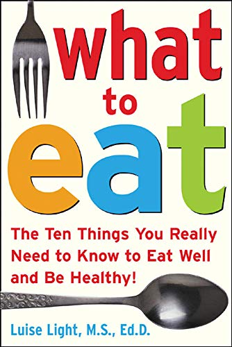 9780071453134: What to Eat: The Ten Things You Really Need to Know to Eat Well and Be Healthy