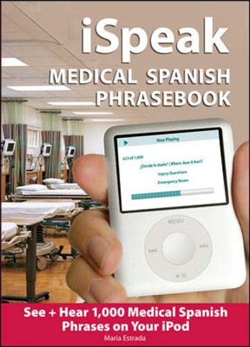 9780071453776: iSpeak Medical Spanish Phrasebook: See + Hear 1,000 Medical Spanish Phrases on Your iPod (Set 4)