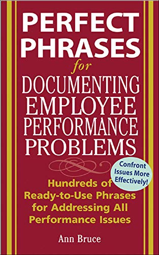 9780071454070: Perfect Phrases for Documenting Employee Performance Problems: Hundreds of Ready-to-use Phrases for Addressing All Performance Issues (Perfect Phrases Series)